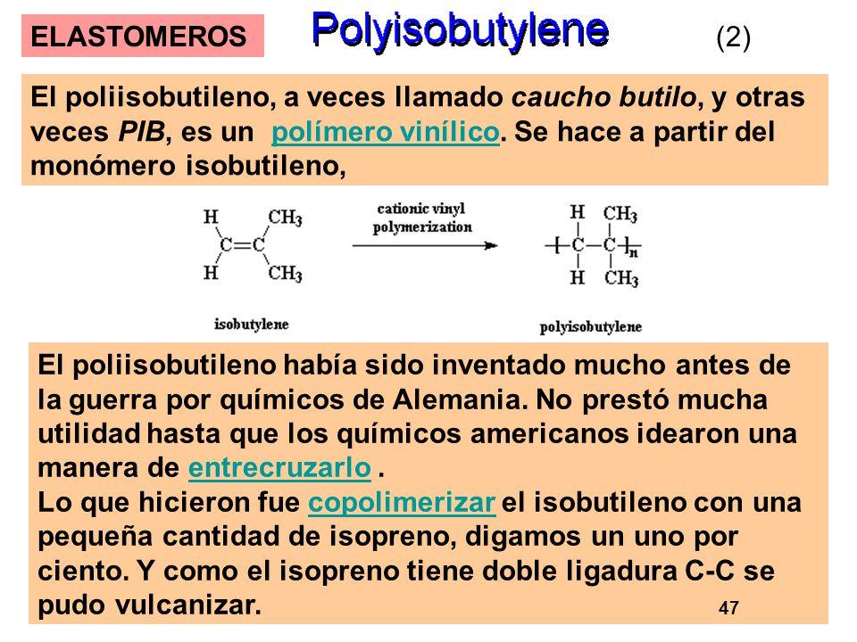 63 ELASTOMEROS El poliisobutileno, a veces llamado caucho butilo, y otras veces PIB, es un polímero vinílico. Se hace a partir del monómero isobutilen