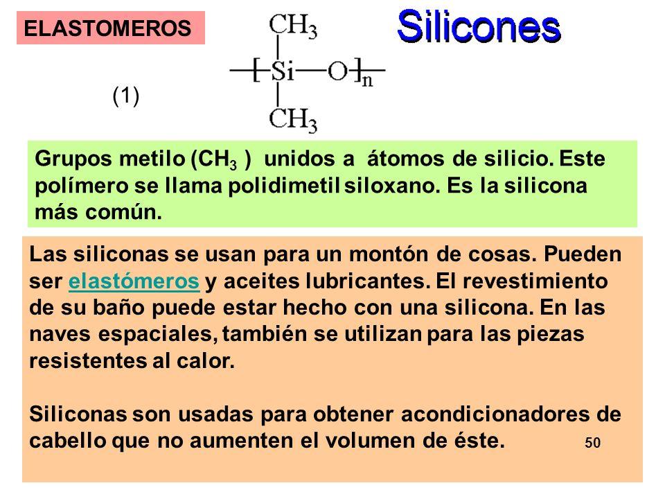 66 ELASTOMEROS Las siliconas se usan para un montón de cosas. Pueden ser elastómeros y aceites lubricantes. El revestimiento de su baño puede estar he
