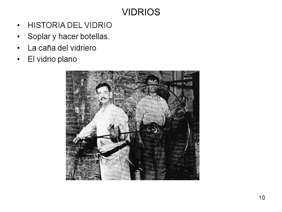 10 VIDRIOS HISTORIA DEL VIDRIO Soplar y hacer botellas. La caña del vidriero El vidrio plano