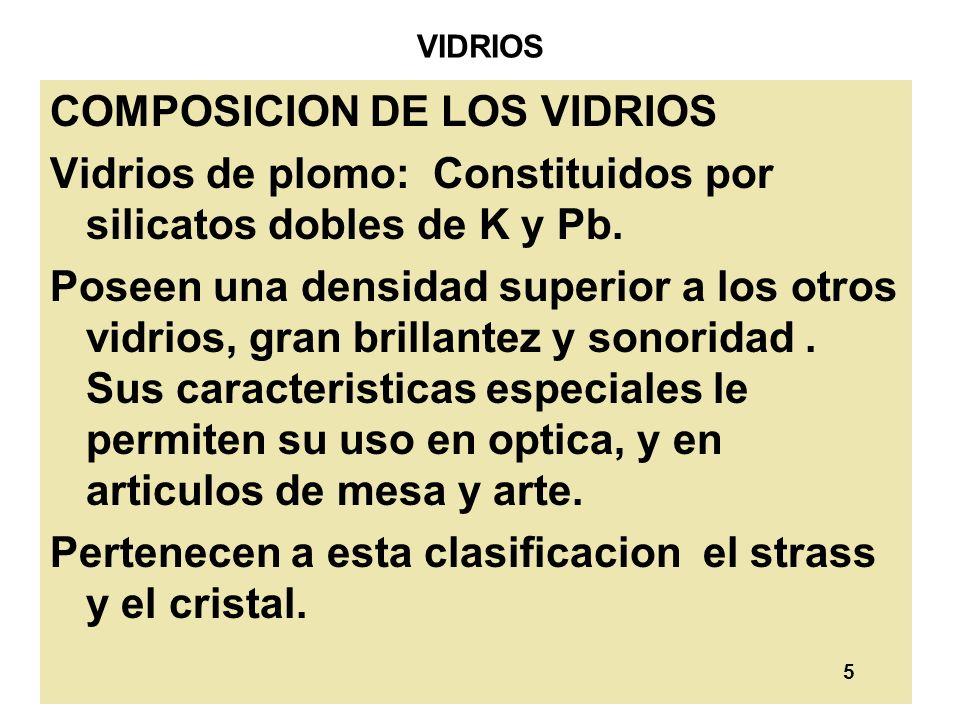 5 VIDRIOS COMPOSICION DE LOS VIDRIOS Vidrios de plomo: Constituidos por silicatos dobles de K y Pb. Poseen una densidad superior a los otros vidrios,