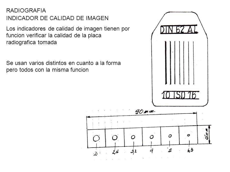 RADIOGRAFIA INDICADOR DE CALIDAD DE IMAGEN Los indicadores de calidad de imagen tienen por funcion verificar la calidad de la placa radiografica tomad