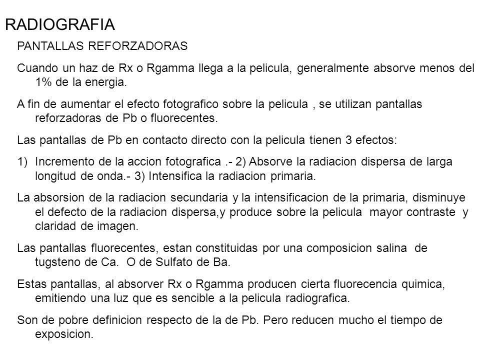 RADIOGRAFIA PANTALLAS REFORZADORAS Cuando un haz de Rx o Rgamma llega a la pelicula, generalmente absorve menos del 1% de la energia. A fin de aumenta