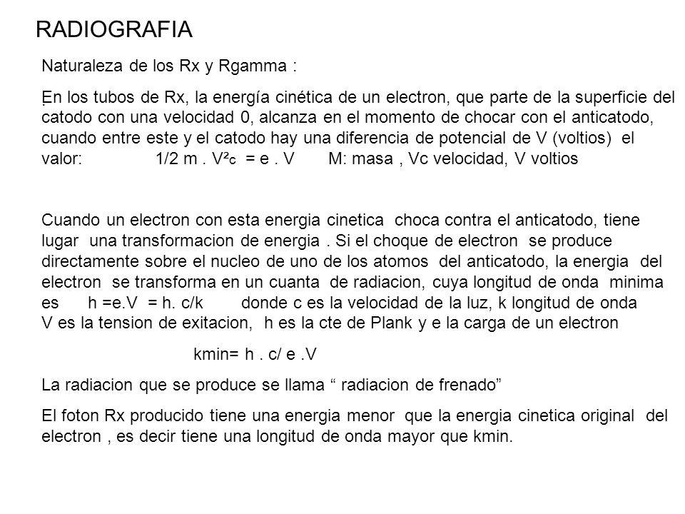 RADIOGRAFIA Naturaleza de los Rx y Rgamma : En los tubos de Rx, la energía cinética de un electron, que parte de la superficie del catodo con una velo