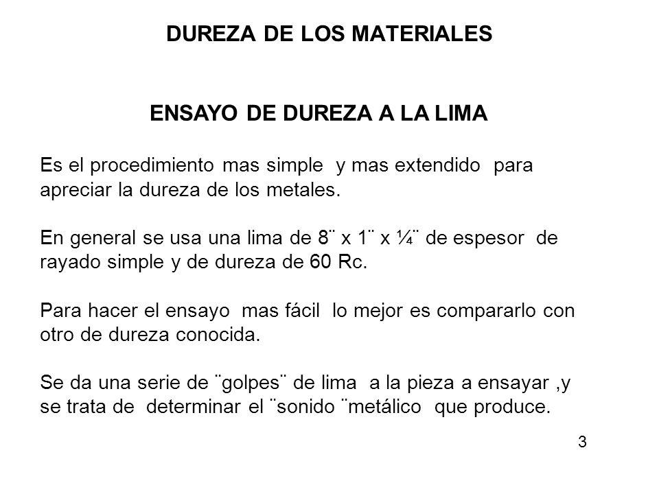 DUREZA DE LOS MATERIALES ENSAYO DE DUREZA A LA LIMA Es el procedimiento mas simple y mas extendido para apreciar la dureza de los metales. En general