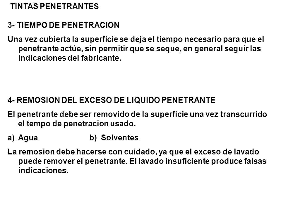 TINTAS PENETRANTES 3- TIEMPO DE PENETRACION Una vez cubierta la superficie se deja el tiempo necesario para que el penetrante actúe, sin permitir que