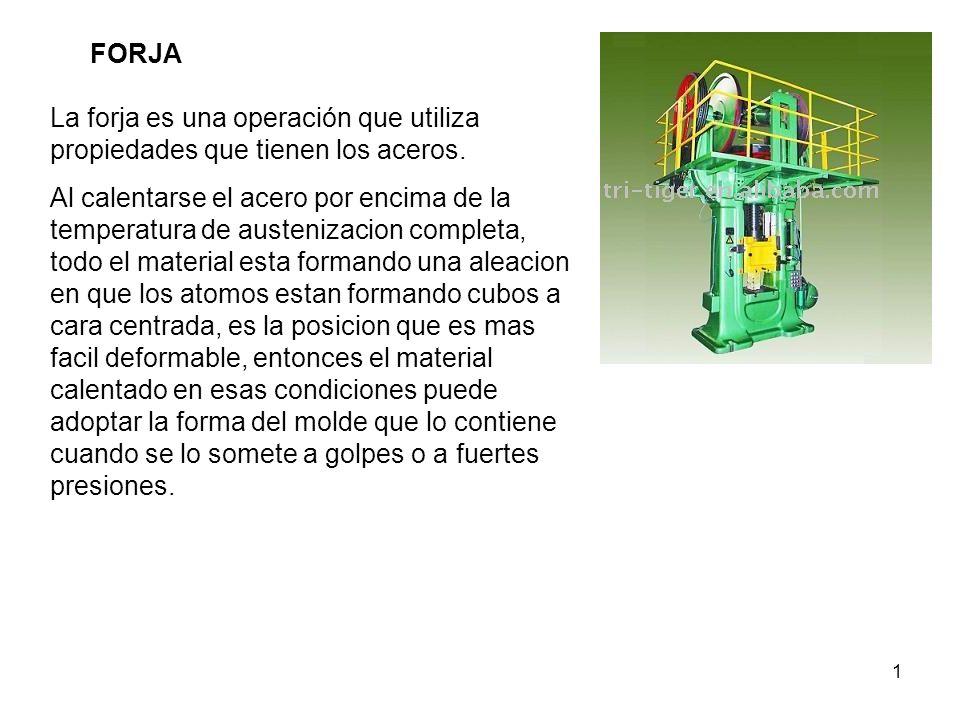 1 FORJA La forja es una operación que utiliza propiedades que tienen los aceros.