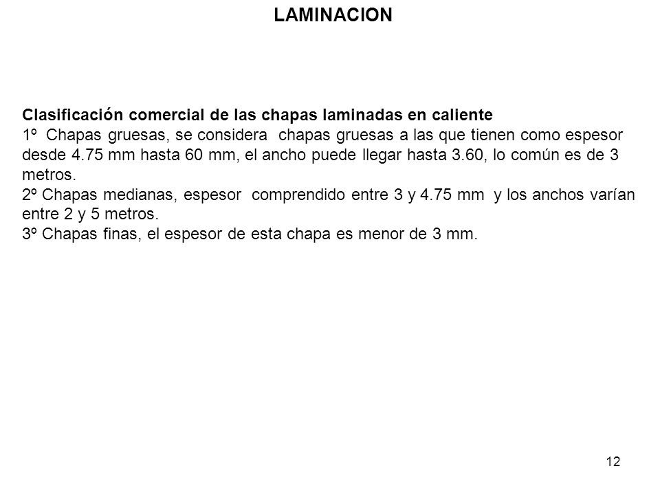 12 LAMINACION Clasificación comercial de las chapas laminadas en caliente 1º Chapas gruesas, se considera chapas gruesas a las que tienen como espesor