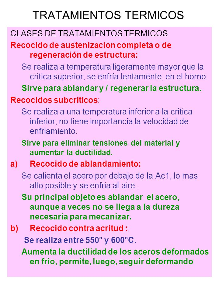 CLASES DE TRATAMIENTOS TERMICOS Recocido de austenizacion completa o de regeneración de estructura: Se realiza a temperatura ligeramente mayor que la
