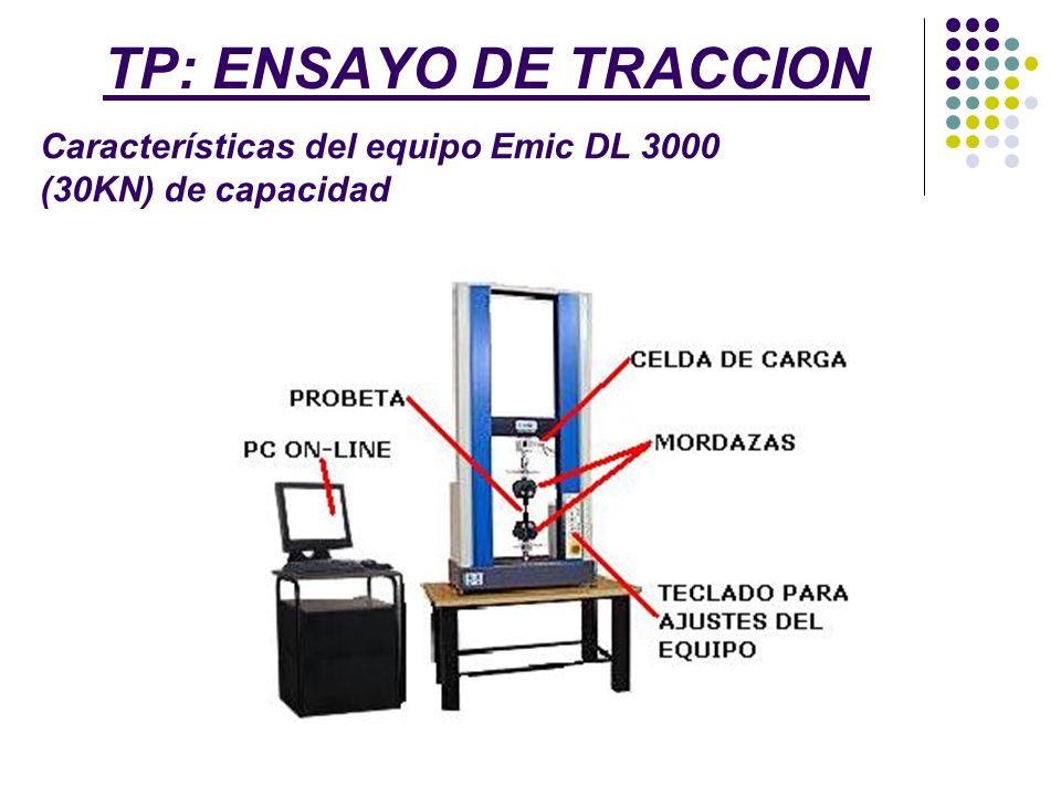 TP: ENSAYO DE TRACCION Características del equipo Emic DL 3000 (30KN) de capacidad