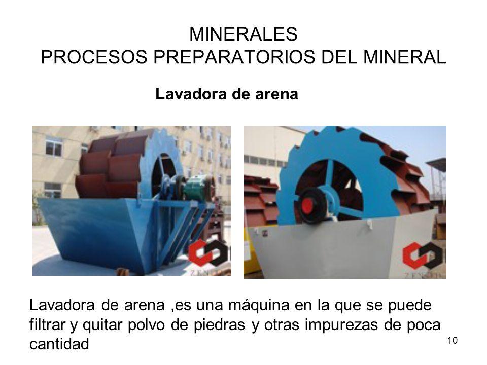 10 MINERALES PROCESOS PREPARATORIOS DEL MINERAL Lavadora de arena Lavadora de arena,es una máquina en la que se puede filtrar y quitar polvo de piedra
