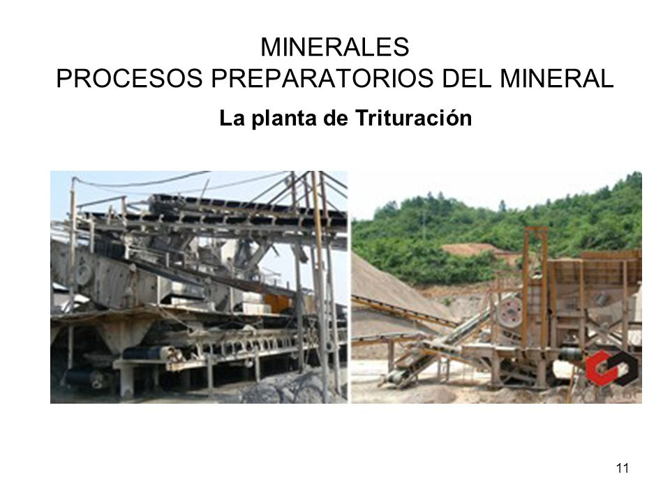 11 MINERALES PROCESOS PREPARATORIOS DEL MINERAL La planta de Trituración