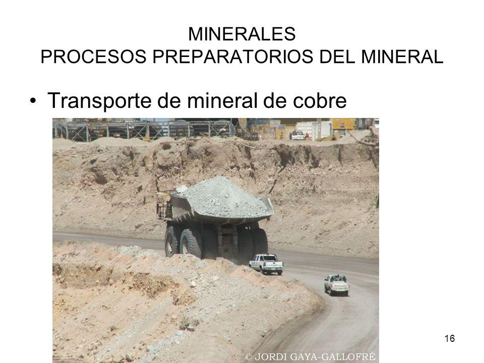 16 MINERALES PROCESOS PREPARATORIOS DEL MINERAL Transporte de mineral de cobre