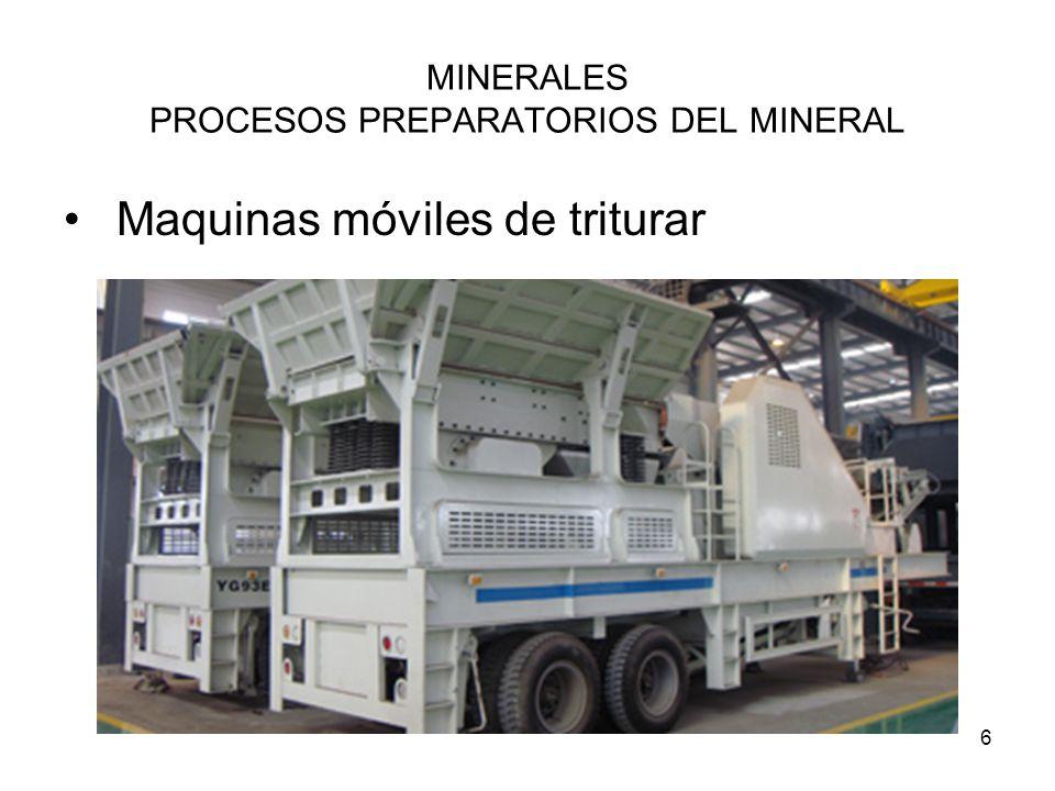 6 MINERALES PROCESOS PREPARATORIOS DEL MINERAL Maquinas móviles de triturar