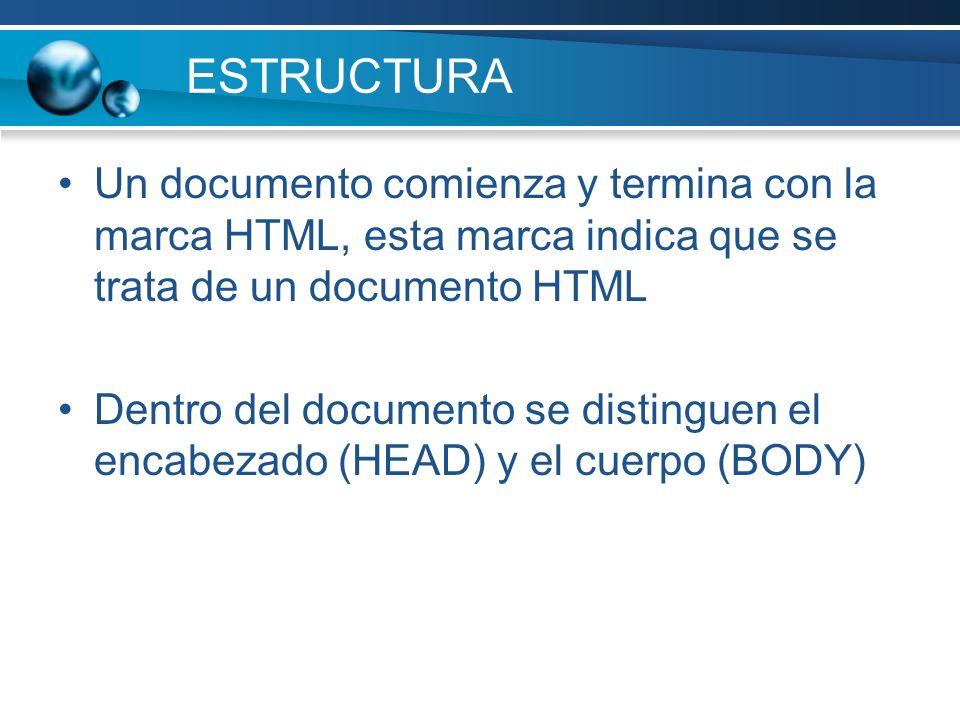 ESTRUCTURA Un documento comienza y termina con la marca HTML, esta marca indica que se trata de un documento HTML Dentro del documento se distinguen e