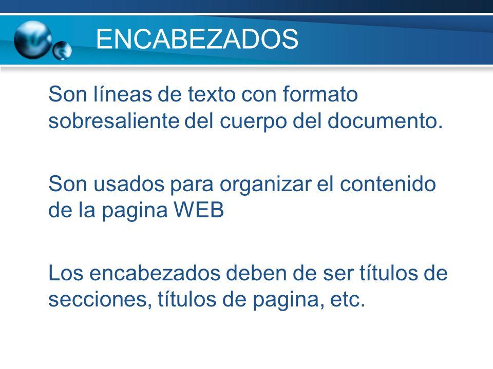 ENCABEZADOS Son líneas de texto con formato sobresaliente del cuerpo del documento. Son usados para organizar el contenido de la pagina WEB Los encabe