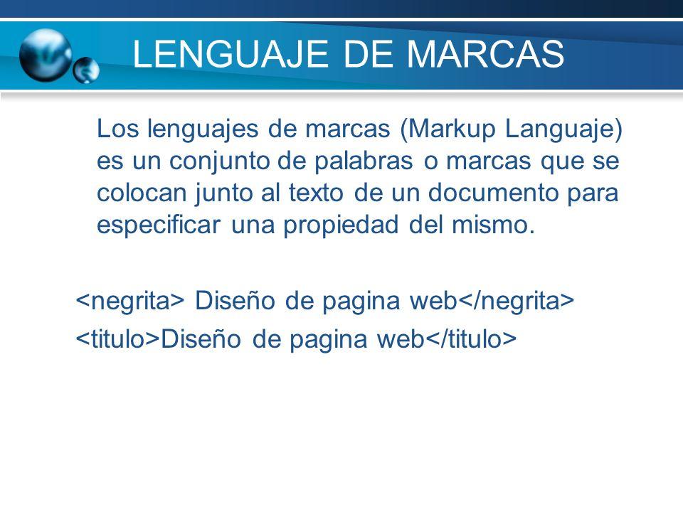LENGUAJE DE MARCAS Los lenguajes de marcas (Markup Languaje) es un conjunto de palabras o marcas que se colocan junto al texto de un documento para es