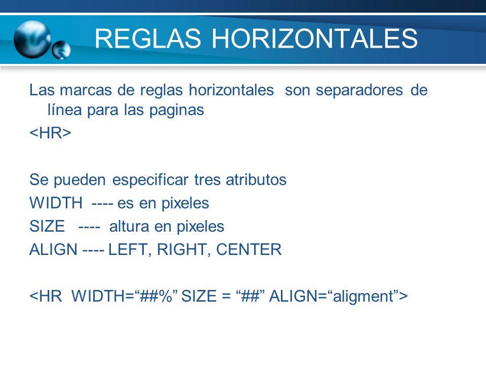 REGLAS HORIZONTALES Las marcas de reglas horizontales son separadores de línea para las paginas Se pueden especificar tres atributos WIDTH ---- es en