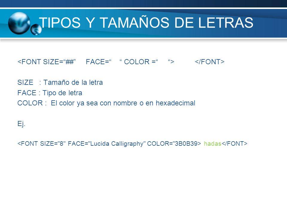 TIPOS Y TAMAÑOS DE LETRAS SIZE : Tamaño de la letra FACE : Tipo de letra COLOR : El color ya sea con nombre o en hexadecimal Ej. hadas