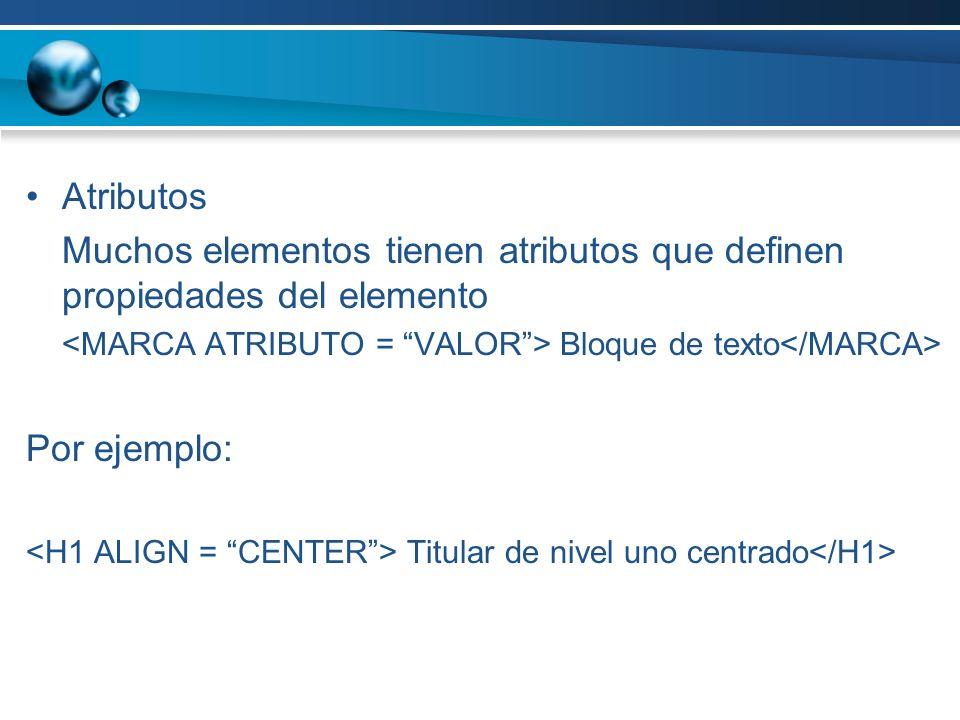 Atributos Muchos elementos tienen atributos que definen propiedades del elemento Bloque de texto Por ejemplo: Titular de nivel uno centrado