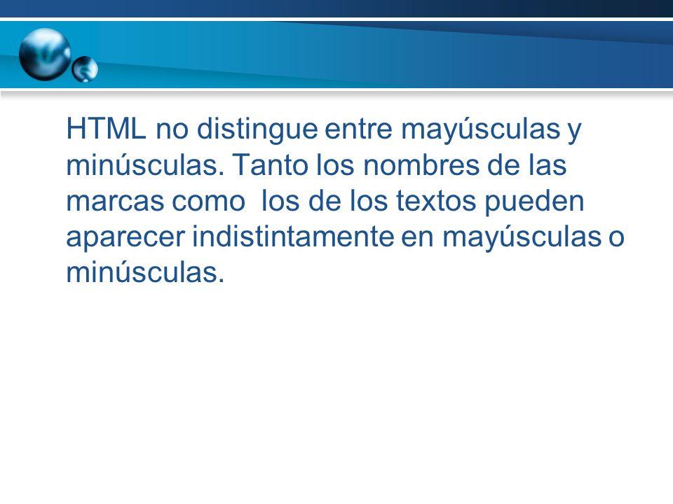 HTML no distingue entre mayúsculas y minúsculas. Tanto los nombres de las marcas como los de los textos pueden aparecer indistintamente en mayúsculas
