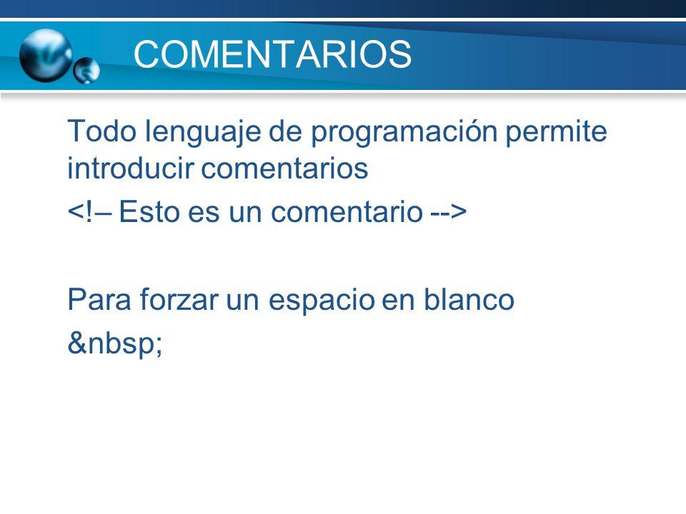 COMENTARIOS Todo lenguaje de programación permite introducir comentarios Para forzar un espacio en blanco