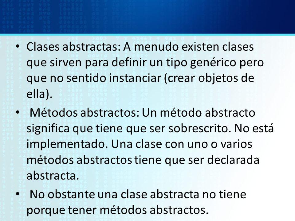 Clases abstractas: A menudo existen clases que sirven para definir un tipo genérico pero que no sentido instanciar (crear objetos de ella). Métodos ab