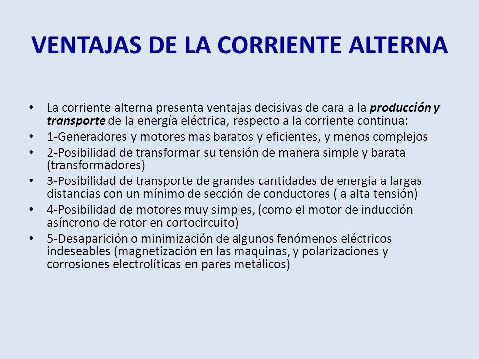 VENTAJAS DE LA CORRIENTE ALTERNA La corriente alterna presenta ventajas decisivas de cara a la producción y transporte de la energía eléctrica, respec