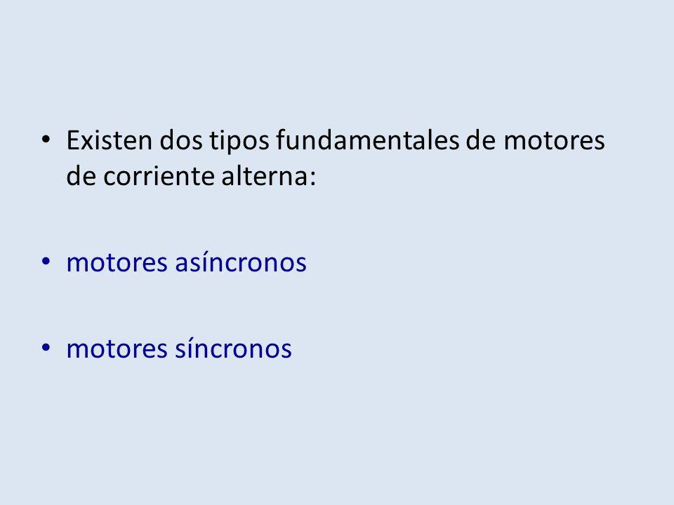 Existen dos tipos fundamentales de motores de corriente alterna: motores asíncronos motores síncronos