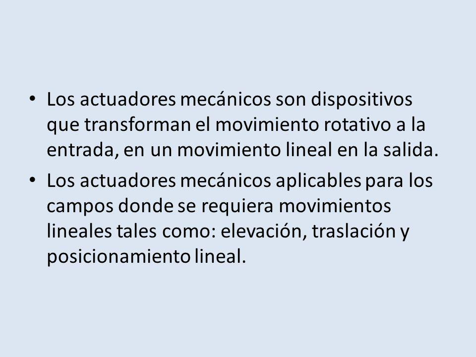 Los actuadores mecánicos son dispositivos que transforman el movimiento rotativo a la entrada, en un movimiento lineal en la salida. Los actuadores me