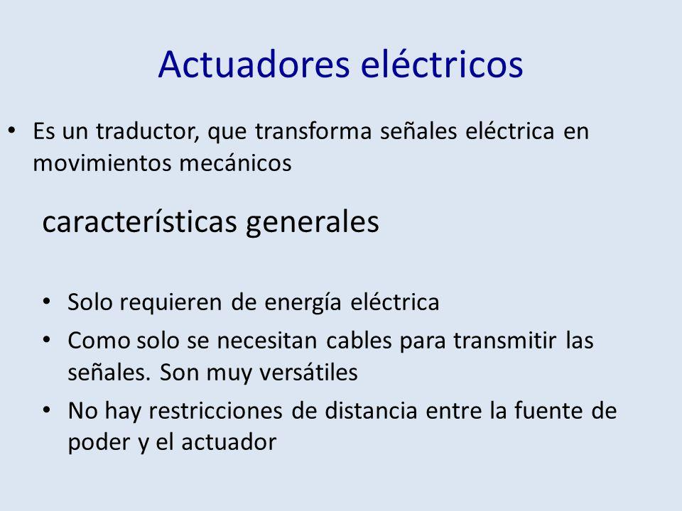 Actuadores eléctricos características generales Solo requieren de energía eléctrica Como solo se necesitan cables para transmitir las señales. Son muy