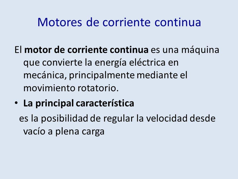Motores de corriente continua El motor de corriente continua es una máquina que convierte la energía eléctrica en mecánica, principalmente mediante el
