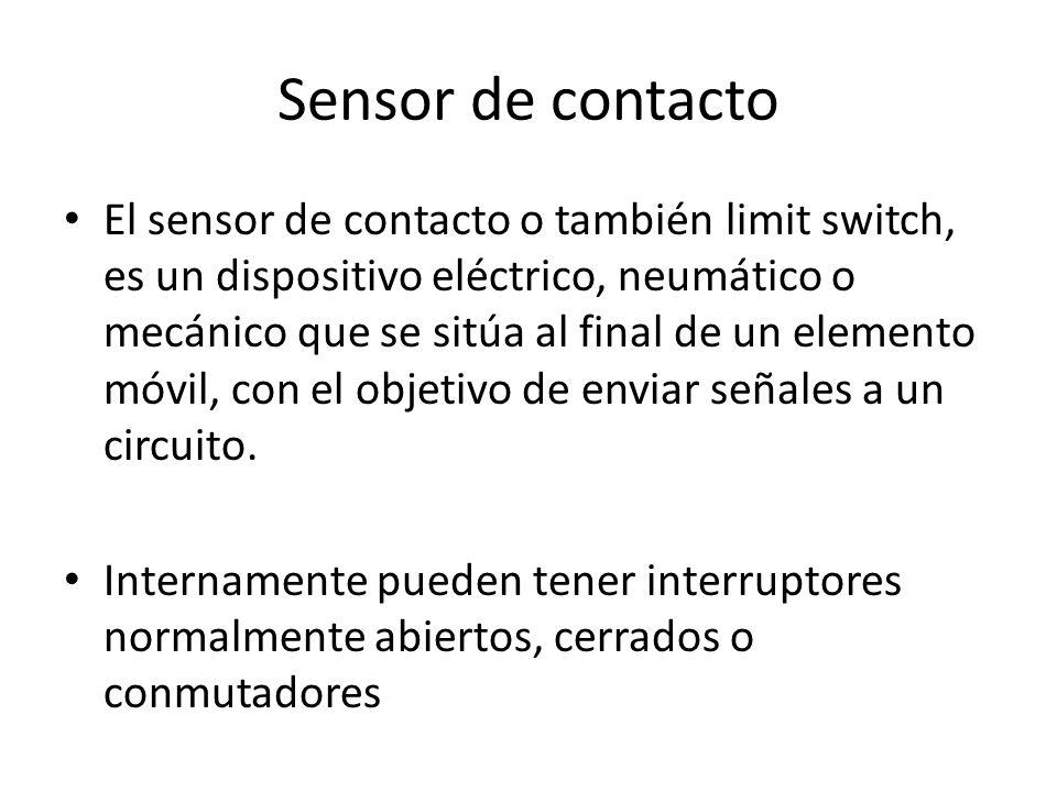 Sensor de contacto El sensor de contacto o también limit switch, es un dispositivo eléctrico, neumático o mecánico que se sitúa al final de un element