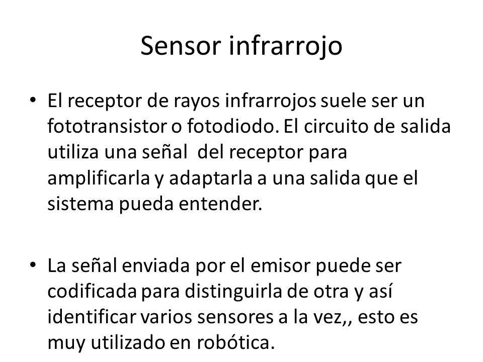 Sensor infrarrojo El receptor de rayos infrarrojos suele ser un fototransistor o fotodiodo. El circuito de salida utiliza una señal del receptor para