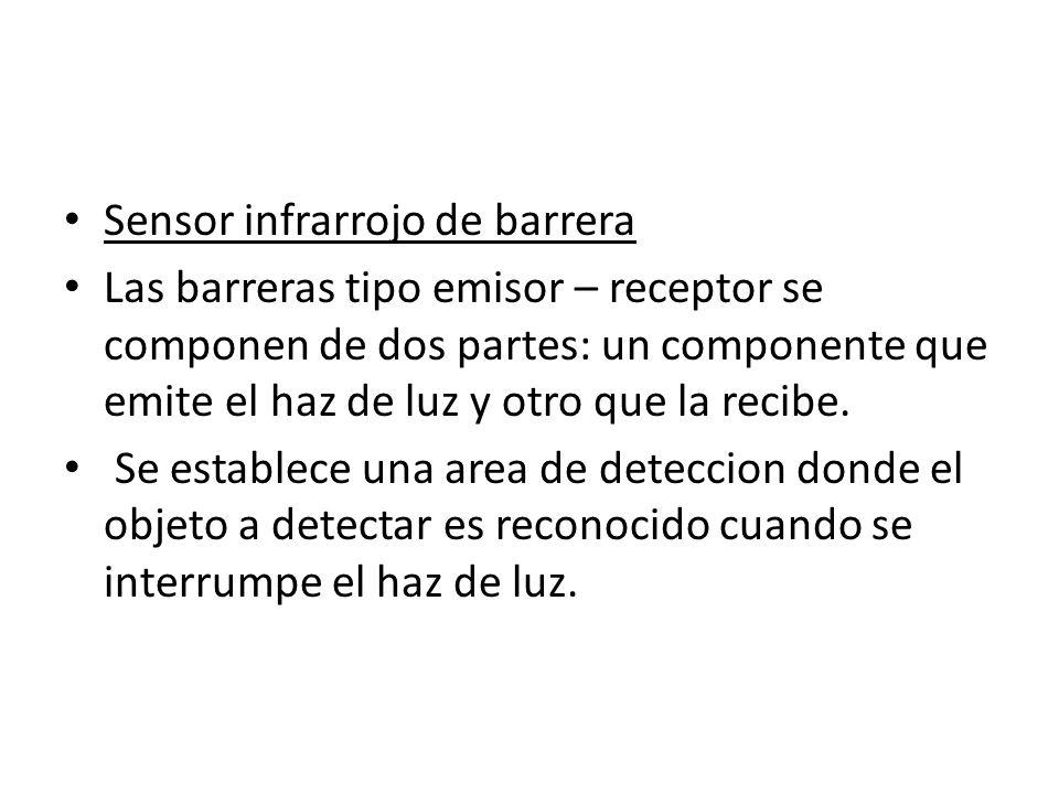Sensor infrarrojo de barrera Las barreras tipo emisor – receptor se componen de dos partes: un componente que emite el haz de luz y otro que la recibe
