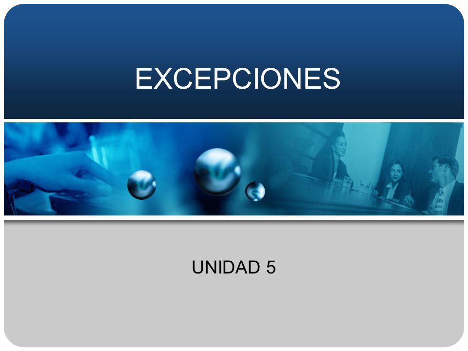EXCEPCION Una excepción es una situación anómala que puede producirse durante la ejecución de un programa, como puede ser un intento de división entre 0, un acceso a posiciones de un arreglo fuera de los limites del mismo o un fallo durante la lectura de datos de la entrada/salida