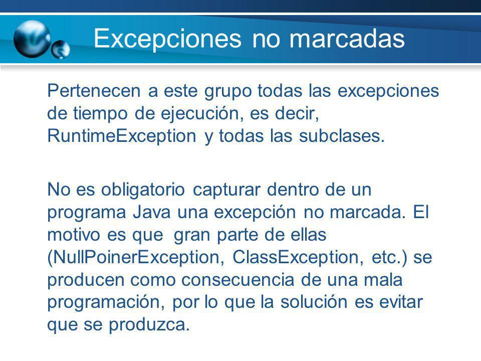 Excepciones no marcadas Pertenecen a este grupo todas las excepciones de tiempo de ejecución, es decir, RuntimeException y todas las subclases. No es