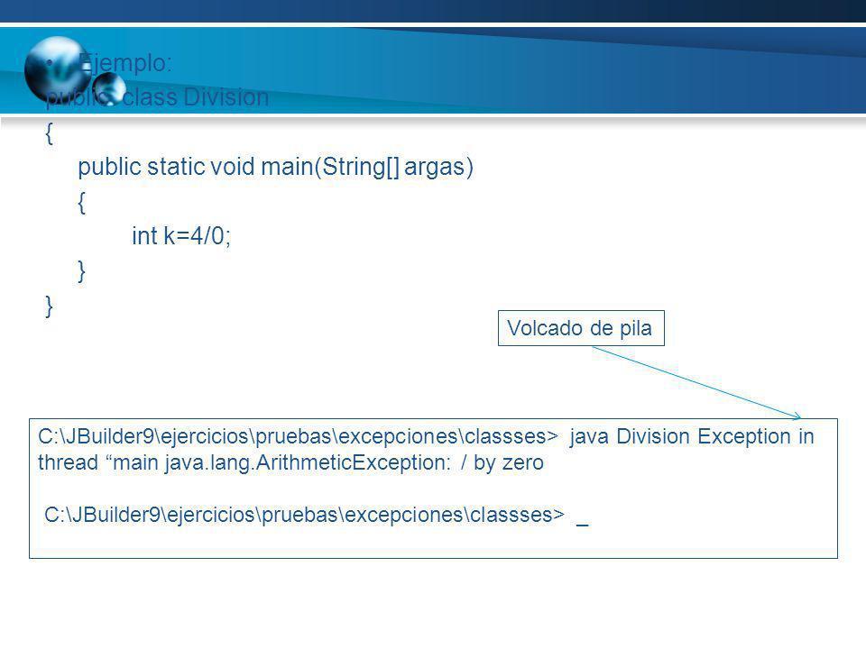 Ejemplo: public class Division { public static void main(String[] argas) { int k=4/0; } C:\JBuilder9\ejercicios\pruebas\excepciones\classses> java Div