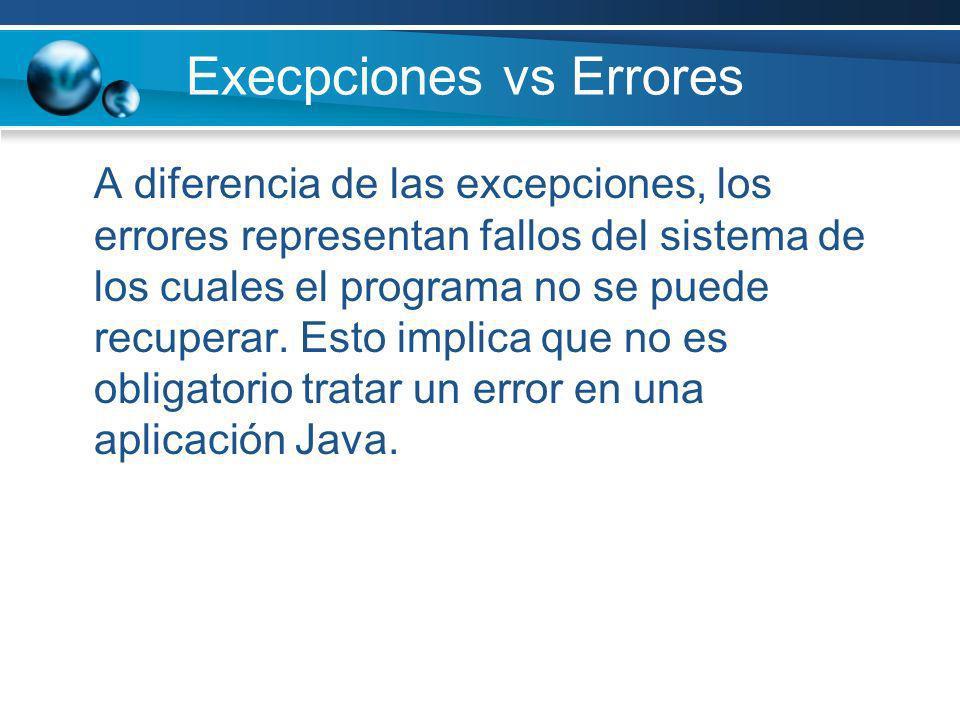 Execpciones vs Errores A diferencia de las excepciones, los errores representan fallos del sistema de los cuales el programa no se puede recuperar. Es