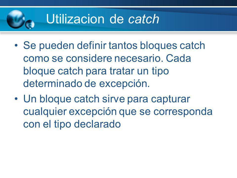 Utilizacion de catch Se pueden definir tantos bloques catch como se considere necesario. Cada bloque catch para tratar un tipo determinado de excepció