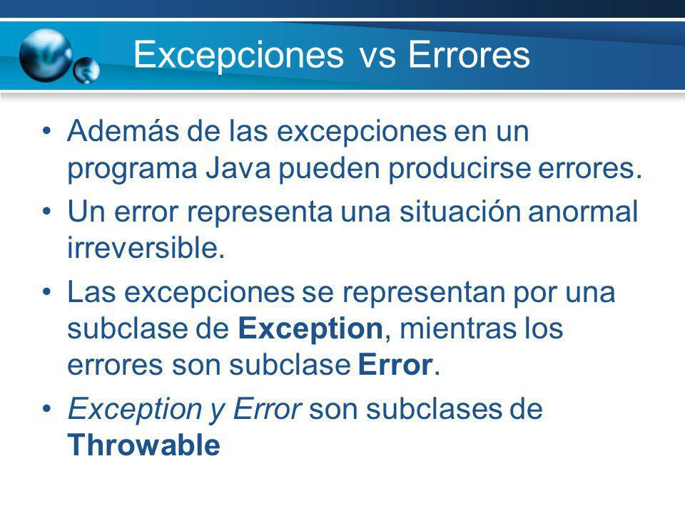 Excepciones vs Errores Además de las excepciones en un programa Java pueden producirse errores. Un error representa una situación anormal irreversible