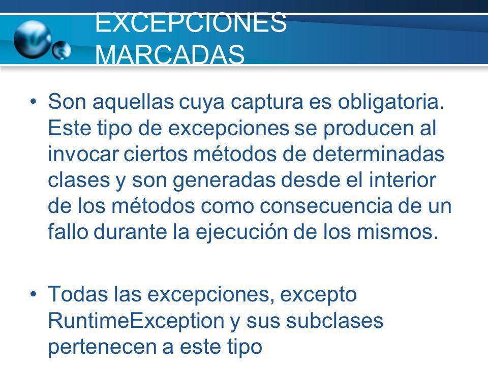 EXCEPCIONES MARCADAS Son aquellas cuya captura es obligatoria. Este tipo de excepciones se producen al invocar ciertos métodos de determinadas clases