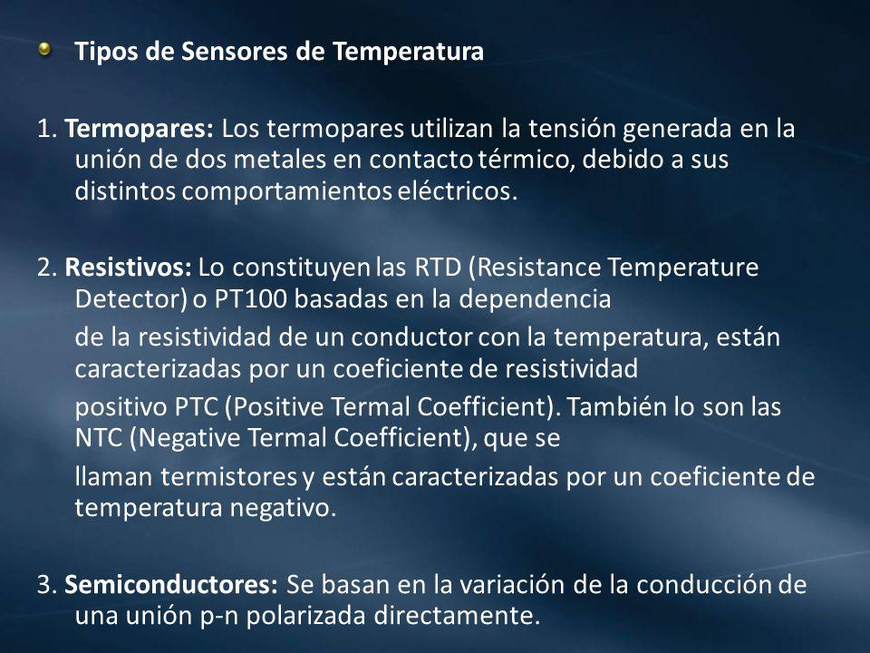 Tipos de Sensores de Temperatura 1. Termopares: Los termopares utilizan la tensión generada en la unión de dos metales en contacto térmico, debido a s