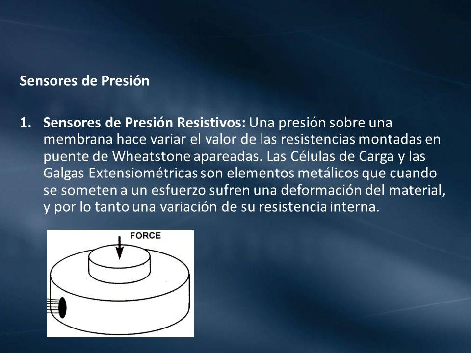 Sensores de Presión 1.Sensores de Presión Resistivos: Una presión sobre una membrana hace variar el valor de las resistencias montadas en puente de Wh