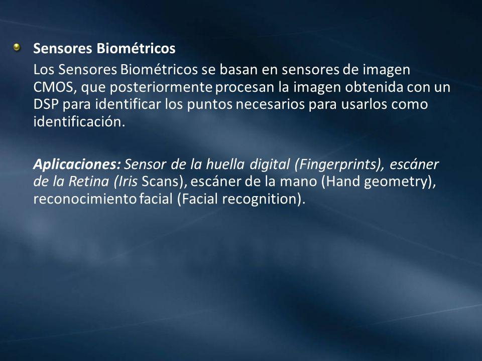 Sensores Biométricos Los Sensores Biométricos se basan en sensores de imagen CMOS, que posteriormente procesan la imagen obtenida con un DSP para iden