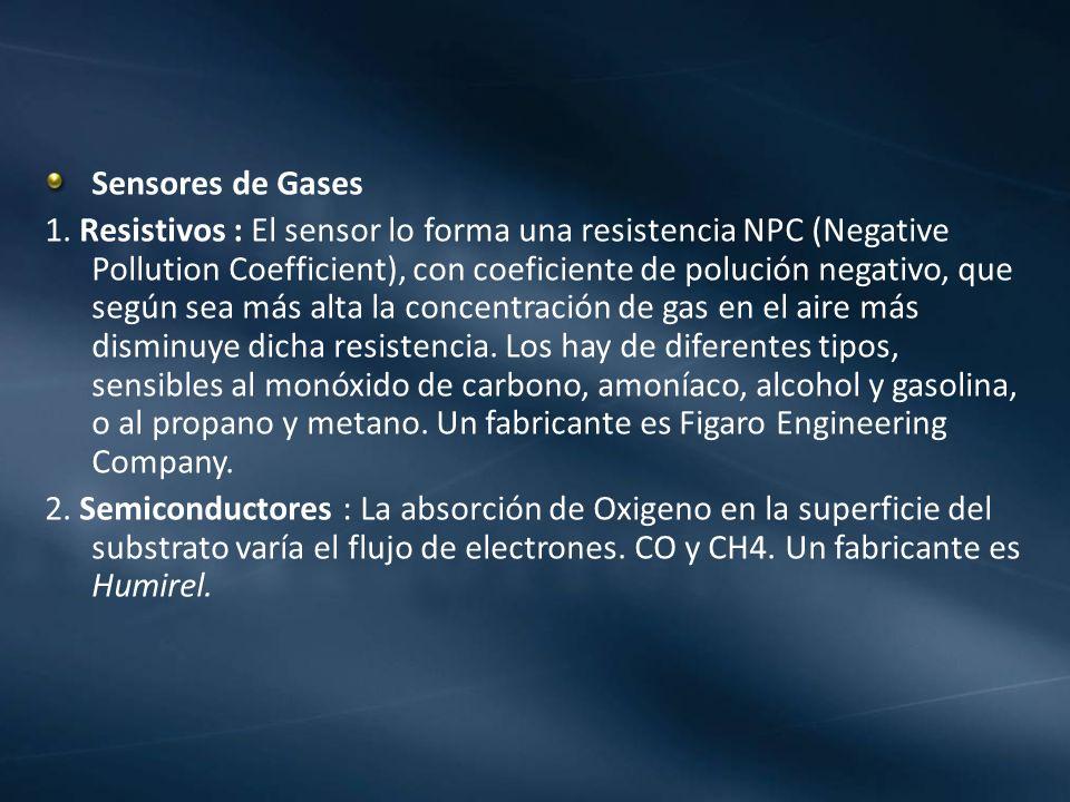 Sensores de Gases 1. Resistivos : El sensor lo forma una resistencia NPC (Negative Pollution Coefficient), con coeficiente de polución negativo, que s