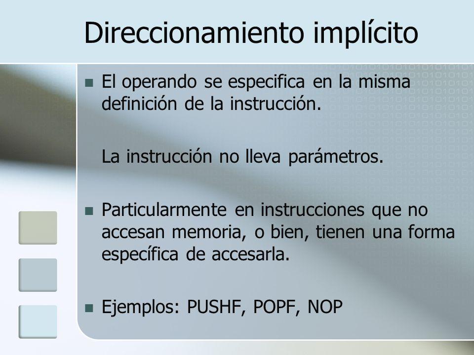 Direccionamiento implícito El operando se especifica en la misma definición de la instrucción. La instrucción no lleva parámetros. Particularmente en