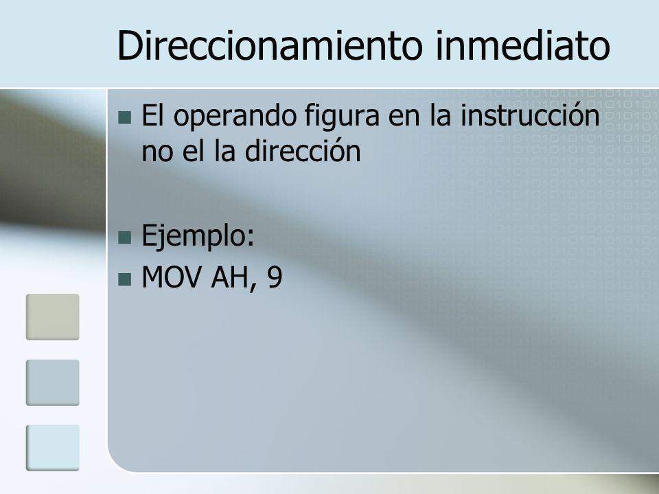Direccionamiento inmediato El operando figura en la instrucción no el la dirección Ejemplo: MOV AH, 9