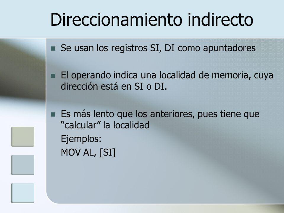 Direccionamiento indirecto Se usan los registros SI, DI como apuntadores El operando indica una localidad de memoria, cuya dirección está en SI o DI.