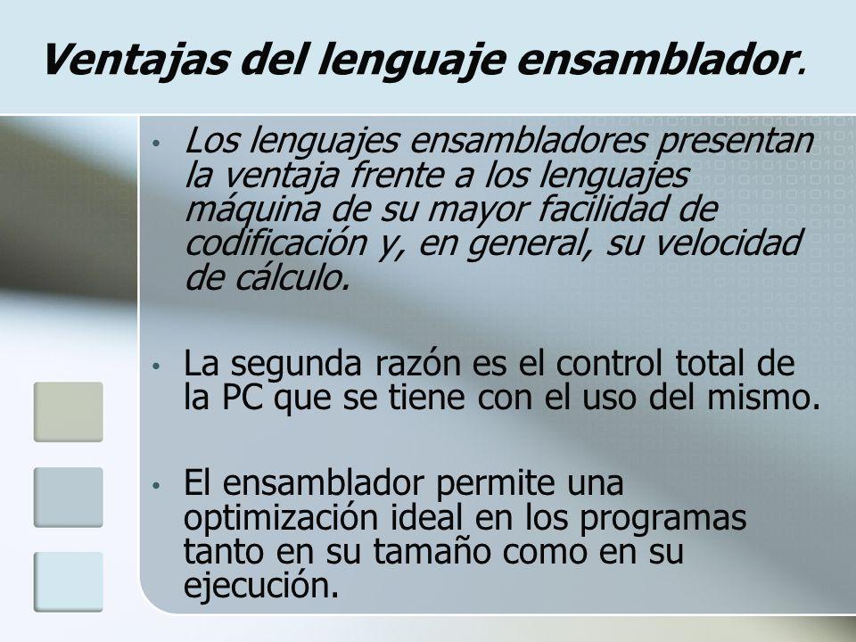 Ventajas del lenguaje ensamblador. Los lenguajes ensambladores presentan la ventaja frente a los lenguajes máquina de su mayor facilidad de codificaci