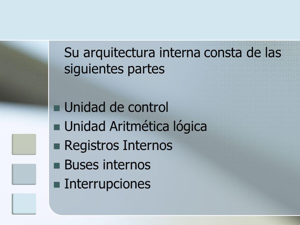 Su arquitectura interna consta de las siguientes partes Unidad de control Unidad Aritmética lógica Registros Internos Buses internos Interrupciones